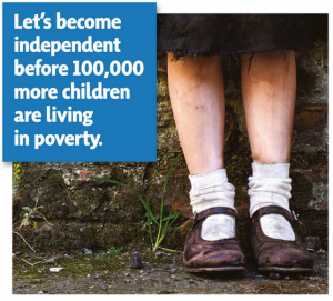 """Let's become independent before 100,000 more children are living in poverty."""